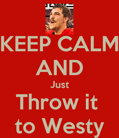 Poster: KEEP CALM AND Just Throw it  to Westy