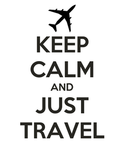 Poster: KEEP CALM AND JUST TRAVEL