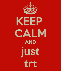 Poster: KEEP  CALM AND just trt