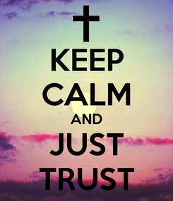 Poster: KEEP CALM AND JUST TRUST