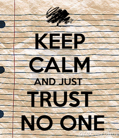 Poster: KEEP CALM AND JUST  TRUST  NO ONE