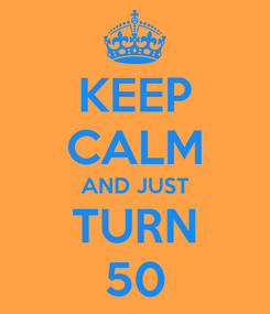 Poster: KEEP CALM AND JUST TURN 50