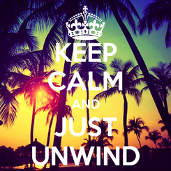 Poster: KEEP CALM AND JUST UNWIND