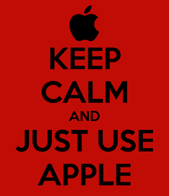 Poster: KEEP CALM AND JUST USE APPLE