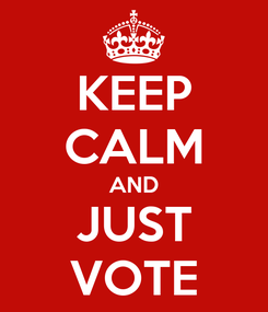 Poster: KEEP CALM AND JUST VOTE