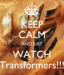 Poster: KEEP CALM AND JUST WATCH Transformers!!!