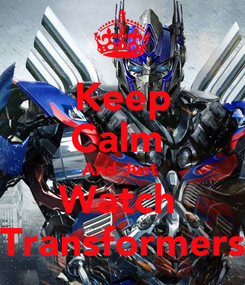 Poster: Keep Calm  And Just  Watch  Transformers