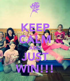 Poster: KEEP CALM AND JUST WIN!!!