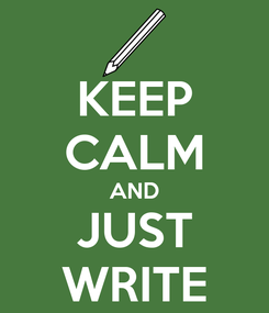 Poster: KEEP CALM AND JUST WRITE