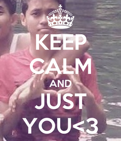 Poster: KEEP CALM AND JUST YOU<3