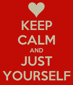 Poster: KEEP CALM AND JUST YOURSELF