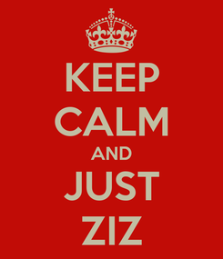Poster: KEEP CALM AND JUST ZIZ