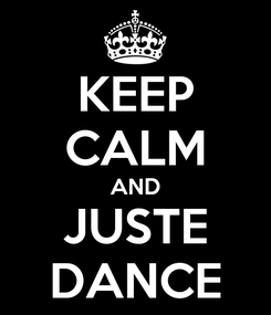 Poster: KEEP CALM AND JUSTE DANCE
