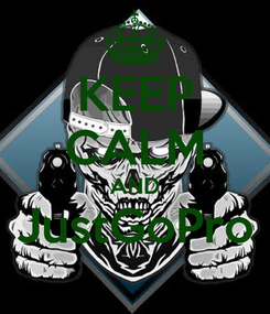 Poster: KEEP CALM AND JustGoPro
