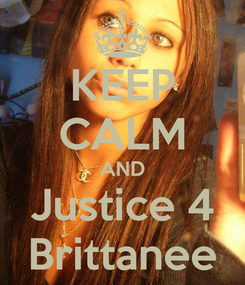 Poster: KEEP CALM AND Justice 4 Brittanee