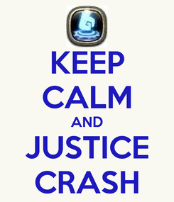 Poster: KEEP CALM AND JUSTICE CRASH