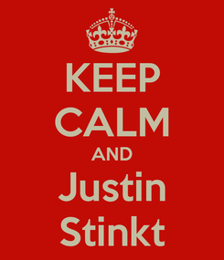 Poster: KEEP CALM AND Justin Stinkt