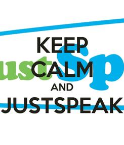 Poster: KEEP CALM AND JUSTSPEAK