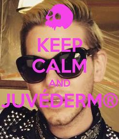 Poster: KEEP CALM AND JUVÉDERM®