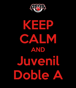 Poster: KEEP CALM AND Juvenil Doble A