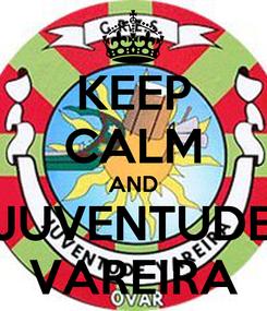 Poster: KEEP CALM AND JUVENTUDE VAREIRA