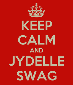 Poster: KEEP CALM AND JYDELLE SWAG