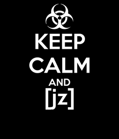 Poster: KEEP CALM AND [jz]