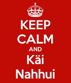 Poster: KEEP CALM AND Käi Nahhui