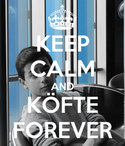 Poster: KEEP CALM AND KÖFTE FOREVER