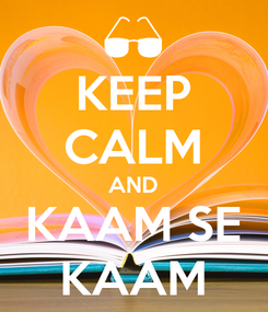 Poster: KEEP CALM AND KAAM SE KAAM