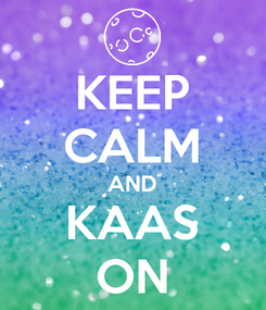 Poster: KEEP CALM AND KAAS ON