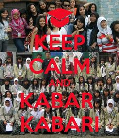 Poster: KEEP CALM AND KABAR  KABARI