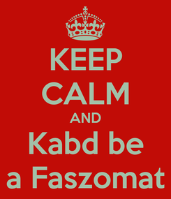 Poster: KEEP CALM AND Kabd be a Faszomat