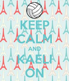 Poster: KEEP CALM AND KAELI ON
