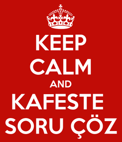 Poster: KEEP CALM AND KAFESTE  SORU ÇÖZ