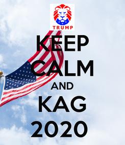 Poster: KEEP CALM AND KAG 2020
