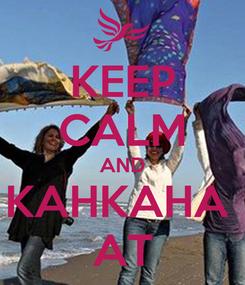 Poster: KEEP CALM AND KAHKAHA  AT