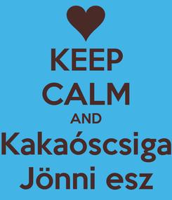 Poster: KEEP CALM AND Kakaóscsiga Jönni esz