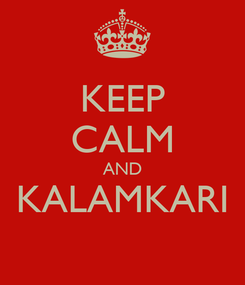 Poster: KEEP CALM AND KALAMKARI