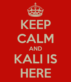 Poster: KEEP CALM AND KALI IS HERE