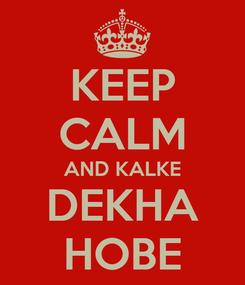 Poster: KEEP CALM AND KALKE DEKHA HOBE