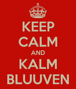 Poster: KEEP CALM AND KALM BLUUVEN