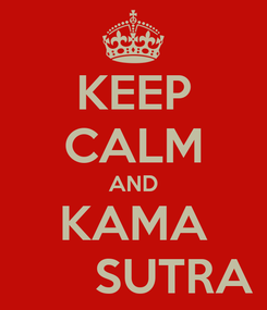 Poster: KEEP CALM AND KAMA       SUTRA