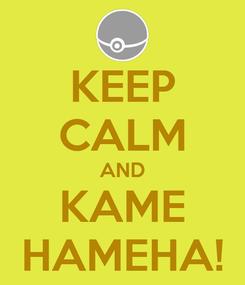 Poster: KEEP CALM AND KAME HAMEHA!