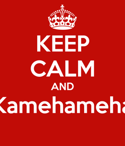 Poster: KEEP CALM AND Kamehameha