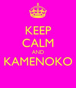 Poster: KEEP CALM AND KAMENOKO