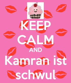 Poster: KEEP CALM AND Kamran ist schwul