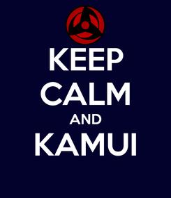 Poster: KEEP CALM AND KAMUI
