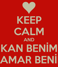 Poster: KEEP CALM AND KAN BENİM DAMAR BENİM