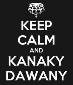 Poster: KEEP CALM AND KANAKY DAWANY